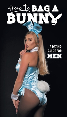 How To Bag A Bunny: A Dating Guide for Men Cover Image