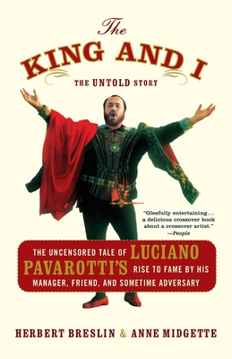 The King and I: The Uncensored Tale of Luciano Pavarotti's Rise to Fame by His Manager, Friend, and Sometime Adversary Cover Image