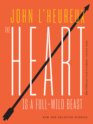THE HEART IS A FULL-WILD BEAST - By John L'Heureux