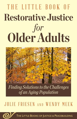 The Little Book of Restorative Justice for Older Adults: Finding Solutions to the Challenges of an Aging Population (Justice and Peacebuilding) Cover Image