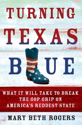 Turning Texas Blue: What It Will Take to Break the GOP Grip on America's Reddest State Cover Image