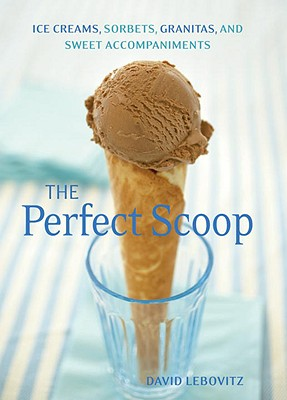The Perfect Scoop: Ice Creams, Sorbets, Granitas, and Sweet Accompaniments Cover Image