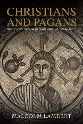 Christians and Pagans: The Conversion of Britain from Alban to Bede Cover Image