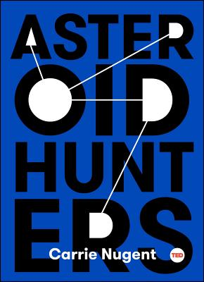Asteroid Hunters (TED Books) Cover Image