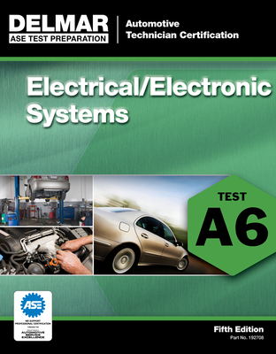 ASE Test Preparation - A6 Electrical/Electronic Systems (ASE Test Prep: Automotive Technician Certification Manual) Cover Image