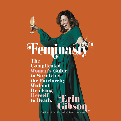 Feminasty Lib/E: The Complicated Woman's Guide to Surviving the Patriarchy Without Drinking Herself to Death Cover Image