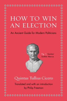 How to Win an Election: An Ancient Guide for Modern Politicians Cover Image