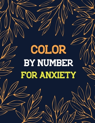 Color by Number for Anxiety: Adult Coloring Book by Number for Anxiety Relief, Scripture Coloring Book for Adults & Teens Beginners, Books for Adul Cover Image