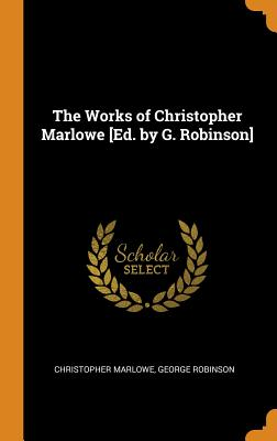 Cover for The Works of Christopher Marlowe [ed. by G. Robinson]