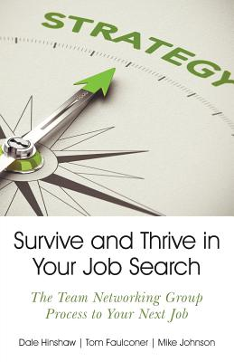 Survive and Thrive in Your Job Search: The Team Networking Group Process to Your Next Job Cover Image