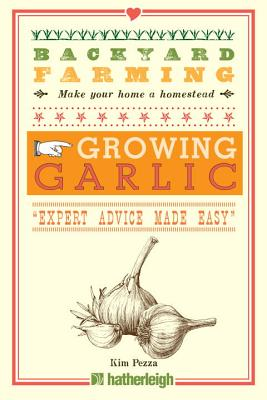 Backyard Farming: Growing Garlic: The Complete Guide to Planting, Growing, and Harvesting Garlic. Cover Image