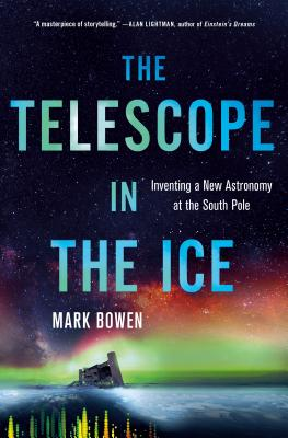 The Telescope in the Ice: Inventing a New Astronomy at the South Pole Cover Image