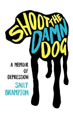 Shoot the Damn Dog: A Memoir of Depression Cover Image