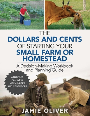 The Dollars and Cents of Starting Your Small Farm or Homestead: A Decision-Making Workbook and Planning Guide Cover Image