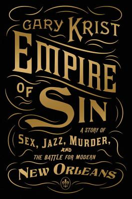 Empire of Sin: A Story of Sex, Jazz, Murder, and the Battle for Modern New Orleans Gary Krist, Broadway, $17,