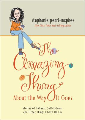 The Amazing Thing about the Way It Goes: Stories of Tidiness, Self-Esteem and Other Things I Gave Up on Cover Image