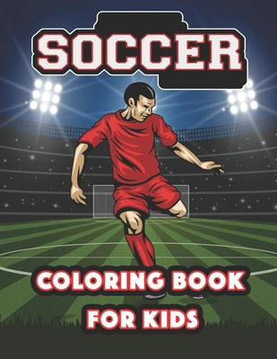 Soccer Coloring Book For Kids: Stars of World Soccer Coloring Book, Amazing Soccer Or Football Coloring Activity Book for Kids and Adults Cover Image