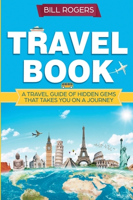 Travel Book: A Travel Book of Hidden Gems That Takes You on a Journey You Will Never Forget: World Explorer Cover Image