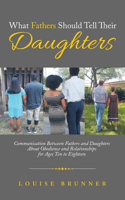 What Fathers Should Tell Their Daughters: Communication Between Fathers and Daughters about Obedience and Relationships for Ages Ten to Eighteen Cover Image
