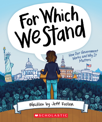 For Which We Stand: How Our Government Works and Why It Matters Cover Image