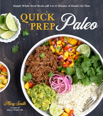 Quick Prep Paleo: Simple Whole-Food Meals with 5 to 15 Minutes of Hands-On Time cover