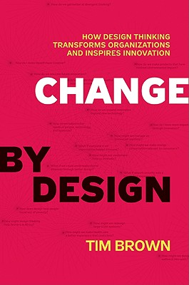 Change by Design: How Design Thinking Transforms Organizations and Inspires Innovation Cover Image