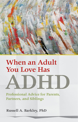 When an Adult You Love Has ADHD: Professional Advice for Parents, Partners, and Siblings Cover Image