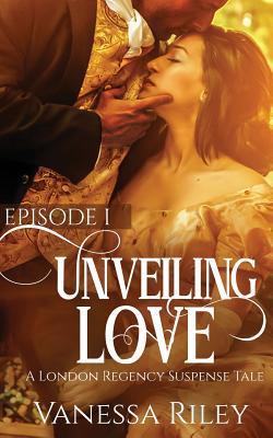Unveiled Love: Episode I (London Regency Suspense Tale #1) Cover Image