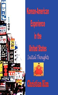 Korean-American Experience in the United States: Initial Thoughts (Hardcover) Cover Image