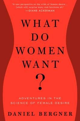 What Do Women Want?: Adventures in the Science of Female Desire Cover Image