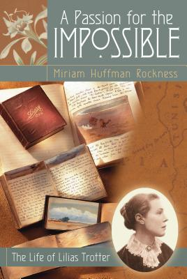 A Passion for the Impossible: The Life of Lilias Trotter Cover Image