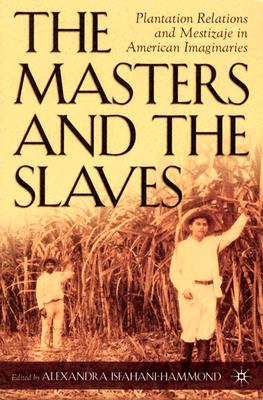 The Masters and the Slaves: Plantation Relations and Mestizaje in American Imaginaries (New Directions in Latino American Cultures) Cover Image