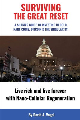 Surviving The Great Reset: A Shark's Guide to Investing in Gold, Rare Coins, Bitcoin & The Singularity Cover Image
