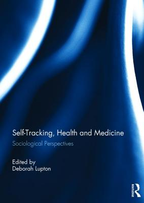 Self-Tracking, Health and Medicine: Sociological Perspectives Cover Image
