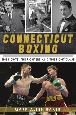 Connecticut Boxing: The Fights, the Fighters and the Fight Game (Sports) Cover Image
