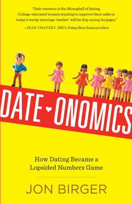 Date-onomics: How Dating Became a Lopsided Numbers Game Cover Image