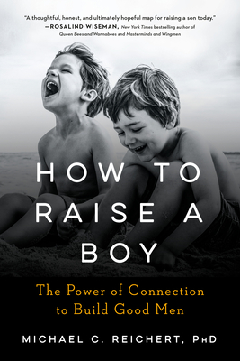 How To Raise A Boy: The Power of Connection to Build Good Men Cover Image