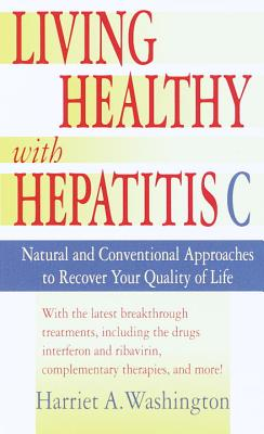 Living Healthy with Hepatitis C: Natural and Conventional Approaches to Recover Your Quality of Life Cover Image