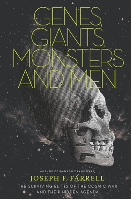 Genes, Giants, Monsters, and Men: The Surviving Elites of the Cosmic War and Their Hidden Agenda Cover Image