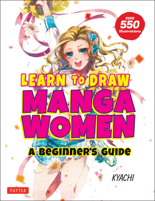 Learn to Draw Manga Women: A Beginner's Guide (with Over 550 Illustrations) Cover Image