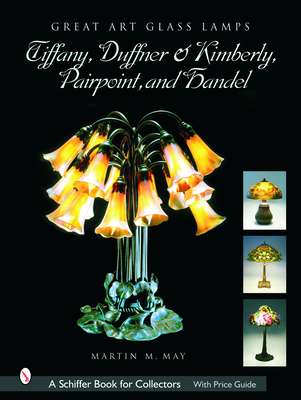 Great Art Glass Lamps: Tiffany, Duffner & Kimberly, Pairpoint, and Handel (Schiffer Book for Collectors) Cover Image