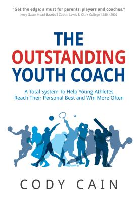 The Outstanding Youth Coach: A Total System to Help Young Athletes Reach Their Personal Best and Win More Often Cover Image