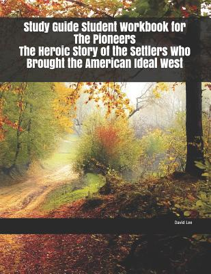 Study Guide Student Workbook for The Pioneers The Heroic Story of the Settlers Who Brought the American Ideal West Cover Image
