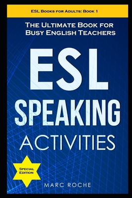 ESL Speaking Activities: The Ultimate Book for Busy English Teachers. Intermediate to Advanced Conversation Book for Adults: Teaching English a Cover Image
