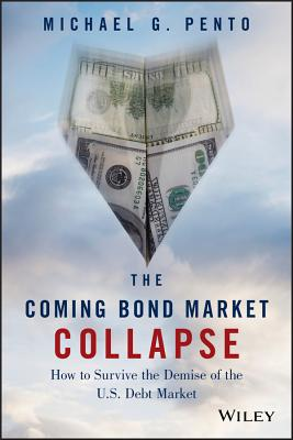 The Coming Bond Market Collapse: How to Survive the Demise of the U.S. Debt Market Cover Image