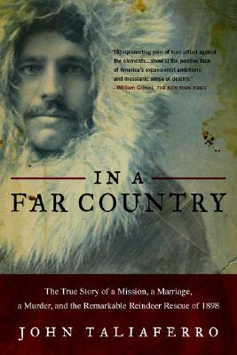 In a Far Country: The True Story of a Mission, a Marriage, a Murder, and the Remarkable Reindeer Rescue of 1898 Cover Image