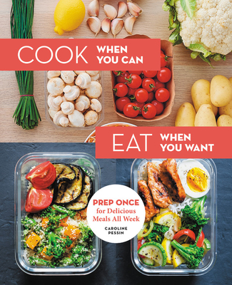 Cook When You Can, Eat When You Want: Prep Once for Delicious Meals All Week Cover Image