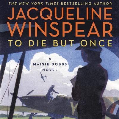 To Die But Once Lib/E: A Maisie Dobbs Novel (Maisie Dobbs Novels #14) Cover Image