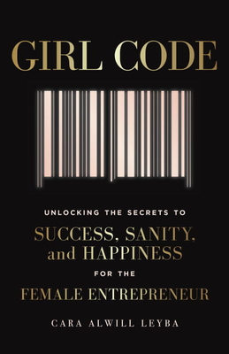 Girl Code: Unlocking the Secrets to Success, Sanity, and Happiness for the Female Entrepreneur Cover Image