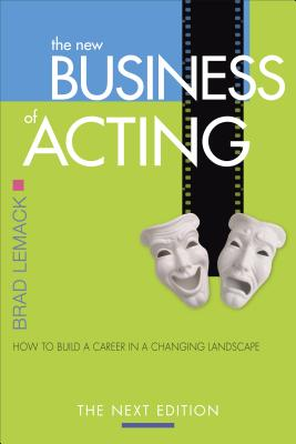 The New Business of Acting: How to Build a Career in a Changing Landscape - The Next Edition Cover Image